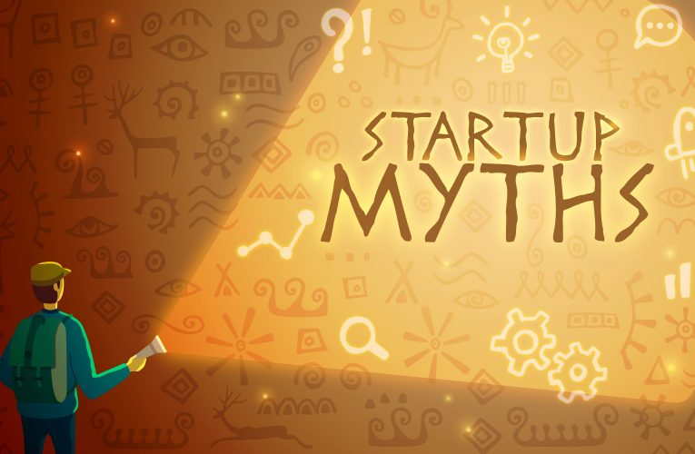 4 Startup Myths and the Truth Behind These Misconceptions